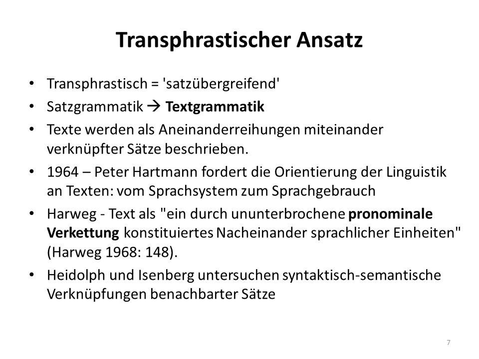 Transphrastischer Ansatz Transphrastisch = satzübergreifend Satzgrammatik  Textgrammatik Texte werden als Aneinanderreihungen miteinander verknüpfter Sätze beschrieben.
