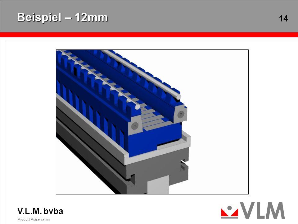 V.L.M. bvba Produkt Präsentation 14 Beispiel – 12mm