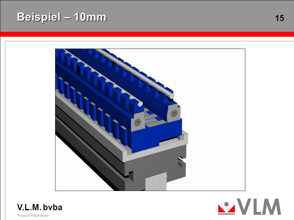 V.L.M. bvba Produkt Präsentation 15 Beispiel – 10mm