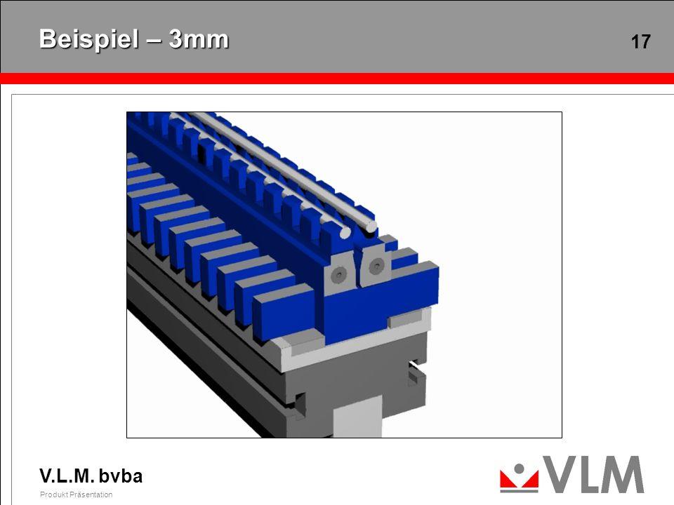 V.L.M. bvba Produkt Präsentation 17 Beispiel – 3mm