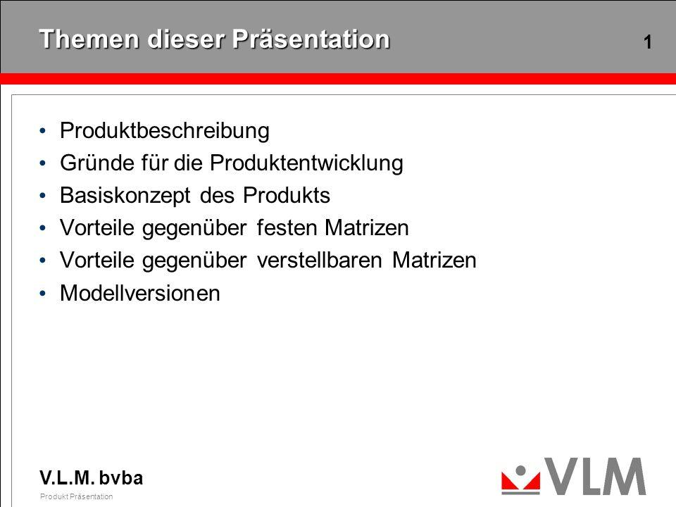 V.L.M. bvba Produkt Präsentation 1 Themen dieser Präsentation Produktbeschreibung Gründe für die Produktentwicklung Basiskonzept des Produkts Vorteile