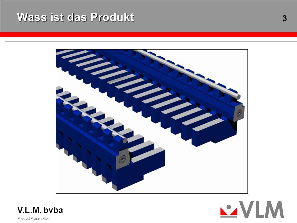 V.L.M. bvba Produkt Präsentation 3 Wass ist das Produkt