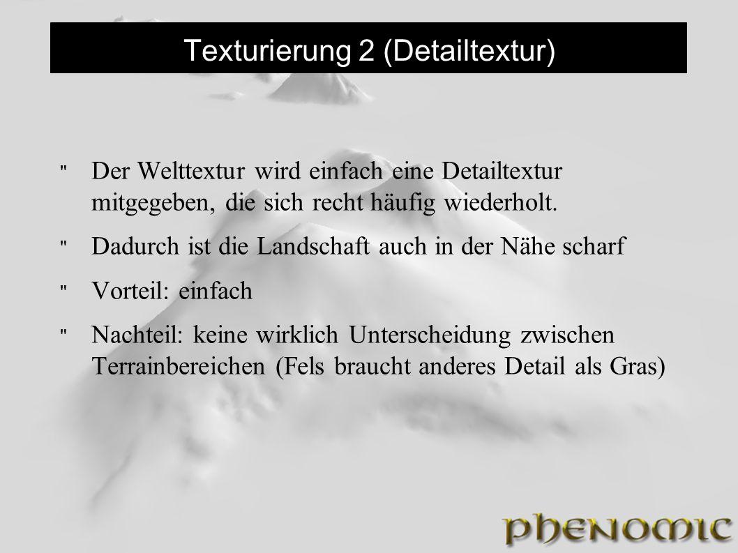 Texturierung 2 (Detailtextur) Der Welttextur wird einfach eine Detailtextur mitgegeben, die sich recht häufig wiederholt.