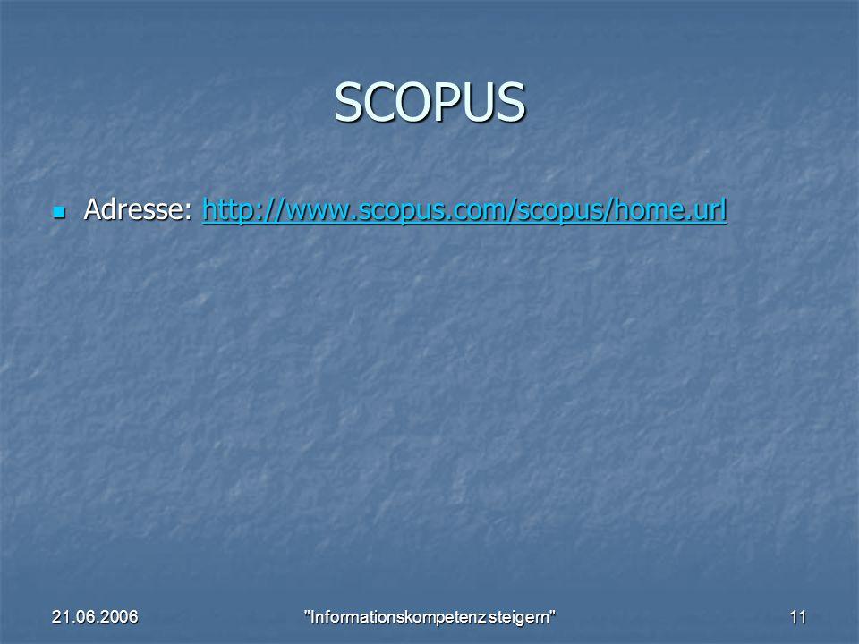 21.06.2006 Informationskompetenz steigern 11 SCOPUS Adresse: http://www.scopus.com/scopus/home.url Adresse: http://www.scopus.com/scopus/home.urlhttp://www.scopus.com/scopus/home.url