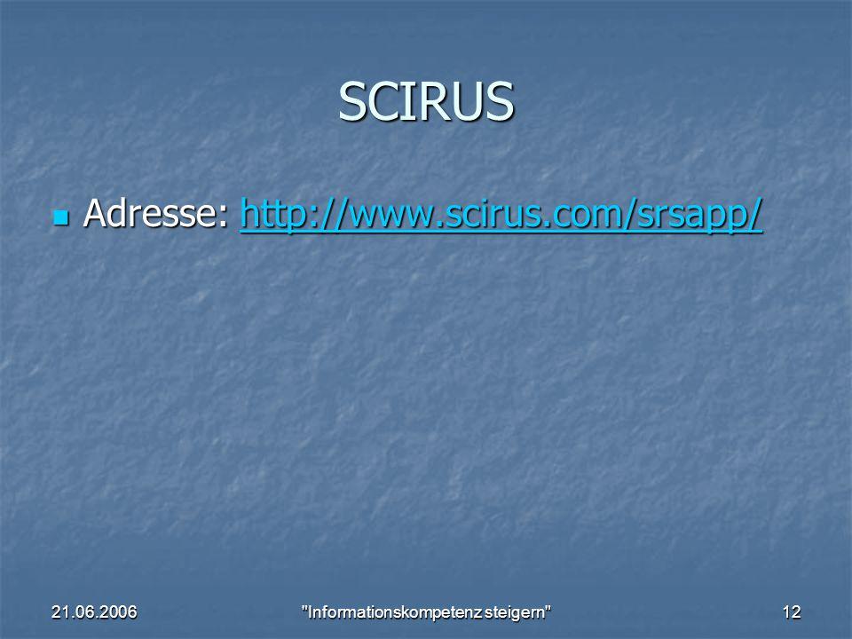 21.06.2006 Informationskompetenz steigern 12 SCIRUS Adresse: http://www.scirus.com/srsapp/ Adresse: http://www.scirus.com/srsapp/http://www.scirus.com/srsapp/