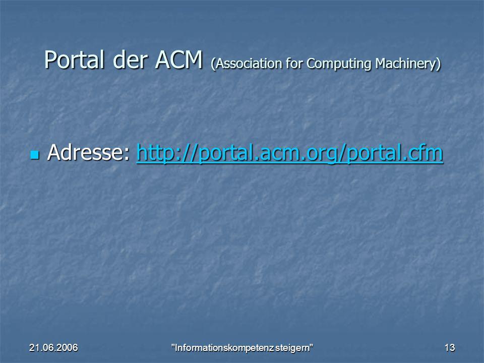 21.06.2006 Informationskompetenz steigern 13 Portal der ACM (Association for Computing Machinery) Adresse: http://portal.acm.org/portal.cfm Adresse: http://portal.acm.org/portal.cfmhttp://portal.acm.org/portal.cfm