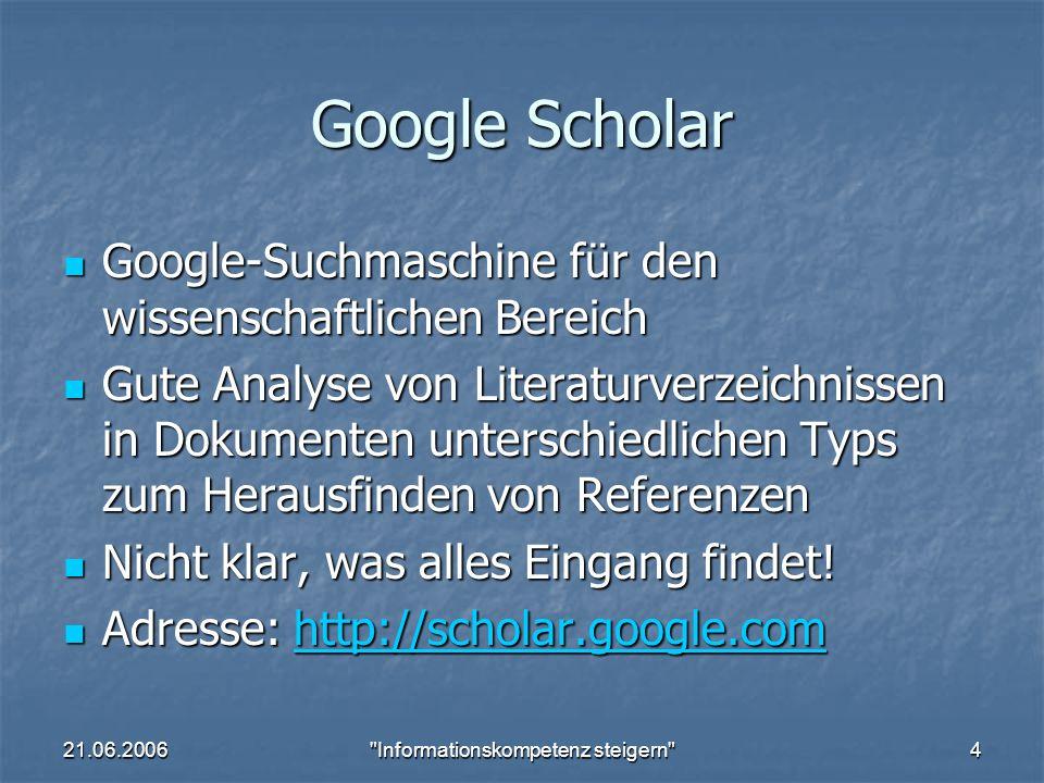 21.06.2006 Informationskompetenz steigern 5 Siteseer Suchmaschine für den wissenschaftlichen, insbesondere naturwissenschaftlichen Bereich Suchmaschine für den wissenschaftlichen, insbesondere naturwissenschaftlichen Bereich Adresse: http://citeseer.ist.psu.edu/ Adresse: http://citeseer.ist.psu.edu/http://citeseer.ist.psu.edu/
