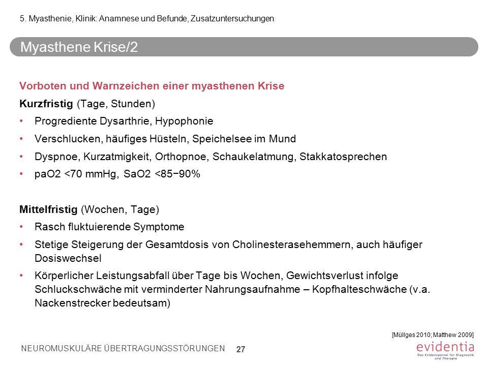 Myasthene Krise/2 Vorboten und Warnzeichen einer myasthenen Krise Kurzfristig (Tage, Stunden) Progrediente Dysarthrie, Hypophonie Verschlucken, häufig