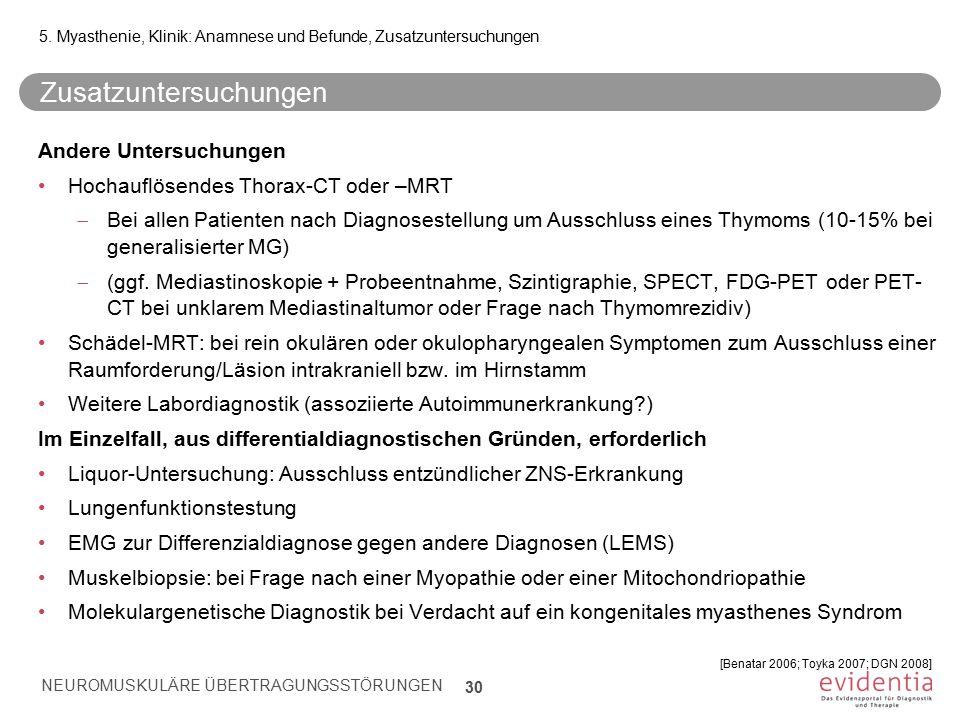 Andere Untersuchungen Hochauflösendes Thorax-CT oder –MRT  Bei allen Patienten nach Diagnosestellung um Ausschluss eines Thymoms (10-15% bei generali