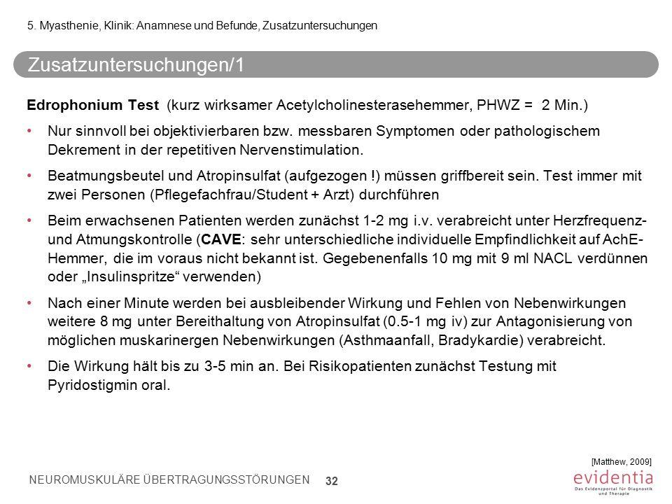Zusatzuntersuchungen/1 Edrophonium Test (kurz wirksamer Acetylcholinesterasehemmer, PHWZ = 2 Min.) Nur sinnvoll bei objektivierbaren bzw. messbaren Sy