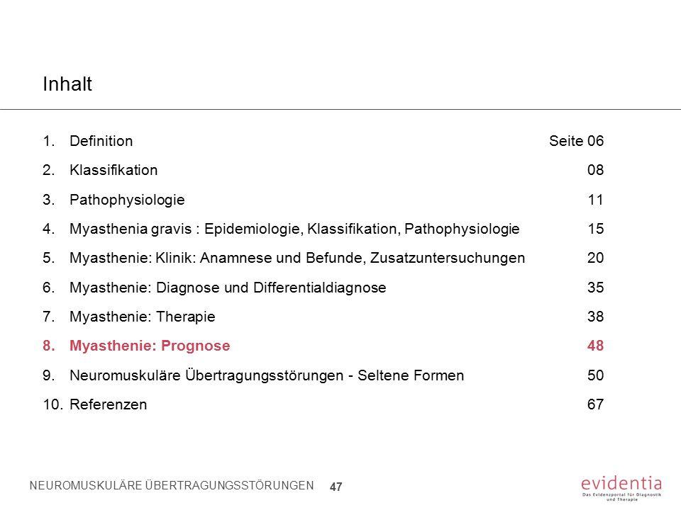 NEUROMUSKULÄRE ÜBERTRAGUNGSSTÖRUNGEN 47 Inhalt 1.Definition Seite 06 2.Klassifikation08 3.Pathophysiologie11 4.Myasthenia gravis : Epidemiologie, Klas