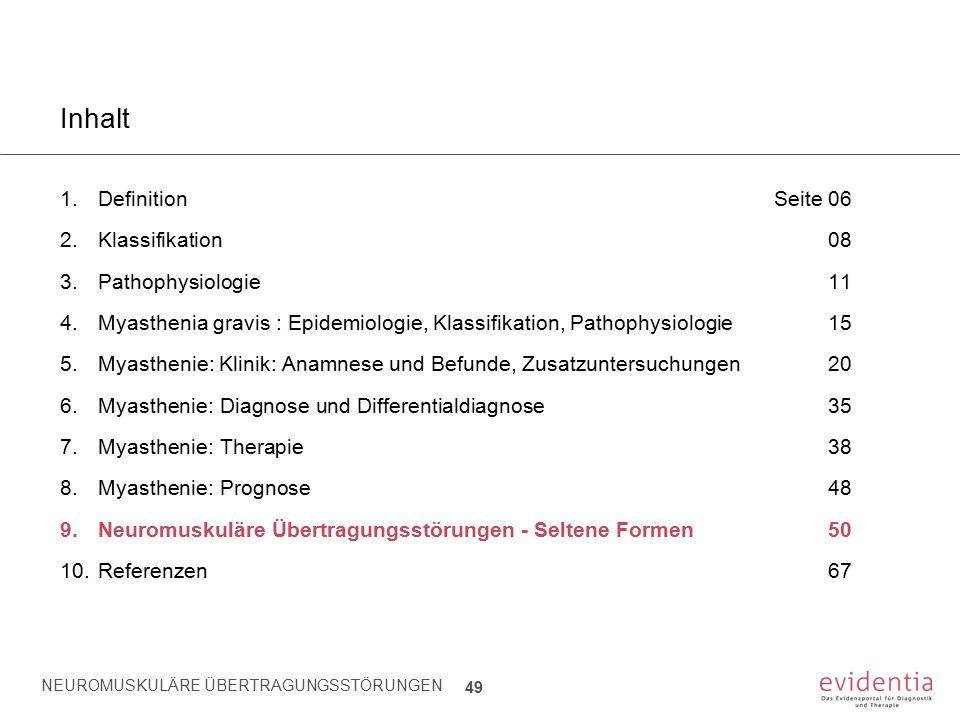 NEUROMUSKULÄRE ÜBERTRAGUNGSSTÖRUNGEN 49 Inhalt 1.Definition Seite 06 2.Klassifikation08 3.Pathophysiologie11 4.Myasthenia gravis : Epidemiologie, Klas