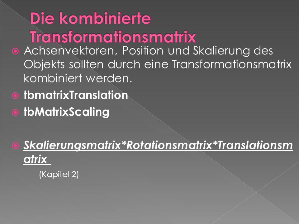  Achsenvektoren, Position und Skalierung des Objekts sollten durch eine Transformationsmatrix kombiniert werden.  tbmatrixTranslation  tbMatrixScal