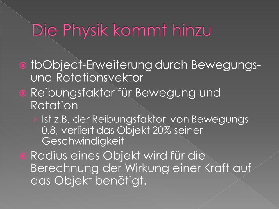  tbObject-Erweiterung durch Bewegungs- und Rotationsvektor  Reibungsfaktor für Bewegung und Rotation › Ist z.B. der Reibungsfaktor von Bewegungs 0.8