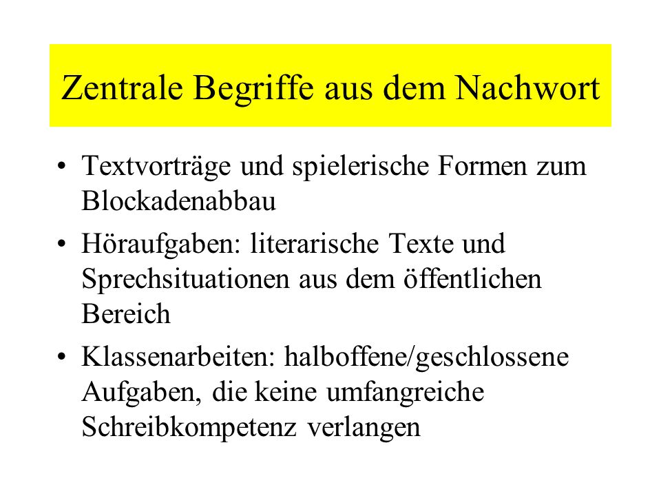 Zentrale Begriffe aus dem Nachwort Textvorträge und spielerische Formen zum Blockadenabbau Höraufgaben: literarische Texte und Sprechsituationen aus d