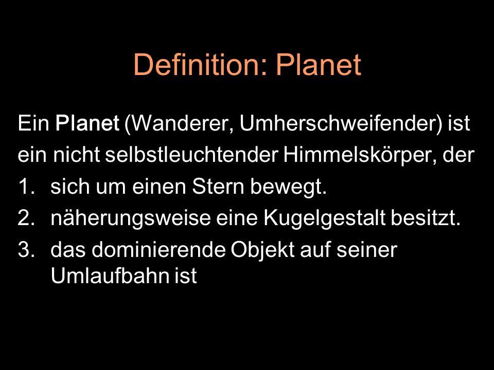 Definition: Planet Ein Planet (Wanderer, Umherschweifender) ist ein nicht selbstleuchtender Himmelskörper, der 1.sich um einen Stern bewegt. 2.näherun