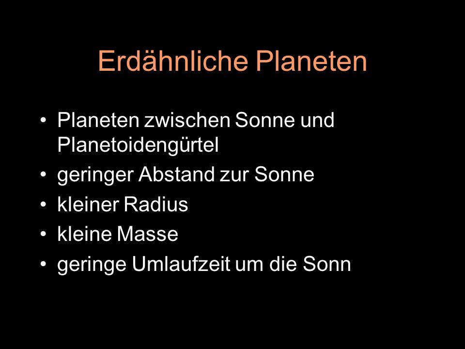 Erdähnliche Planeten Planeten zwischen Sonne und Planetoidengürtel geringer Abstand zur Sonne kleiner Radius kleine Masse geringe Umlaufzeit um die So