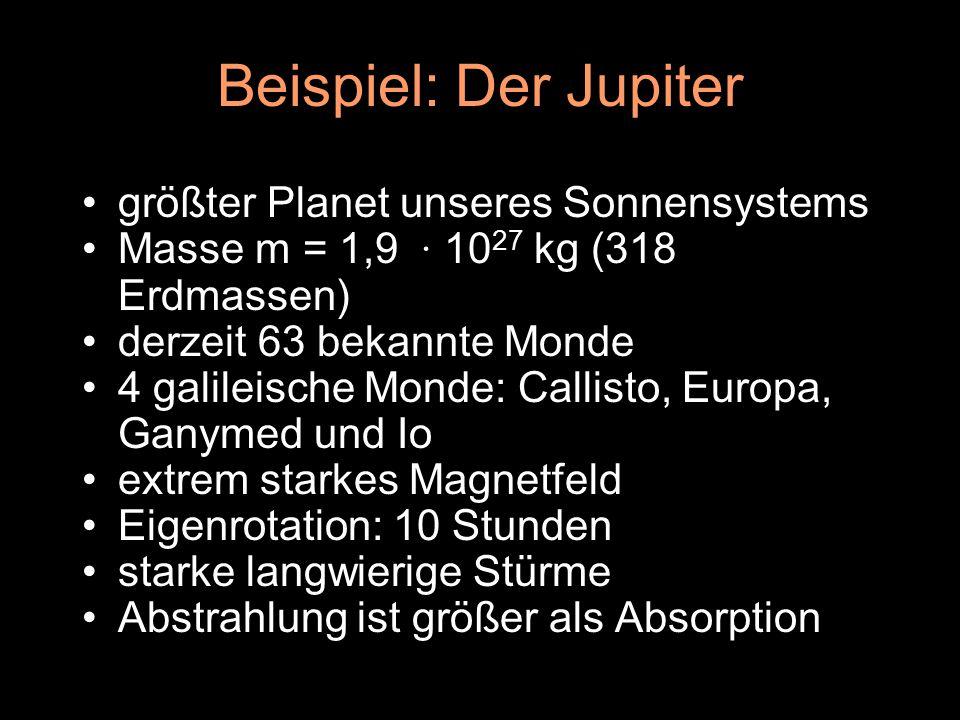 Beispiel: Der Jupiter größter Planet unseres Sonnensystems Masse m = 1,9 ∙ 10 27 kg (318 Erdmassen) derzeit 63 bekannte Monde 4 galileische Monde: Cal