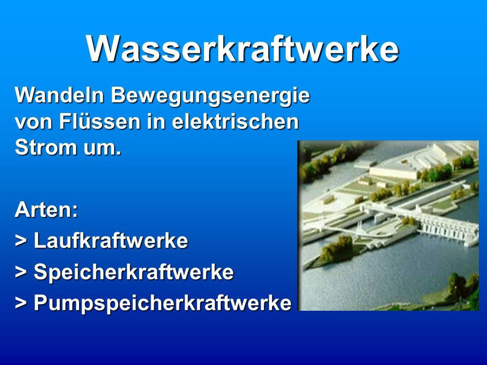 Wasserkraftwerke Wandeln Bewegungsenergie von Flüssen in elektrischen Strom um. Arten: > Laufkraftwerke > Speicherkraftwerke > Pumpspeicherkraftwerke