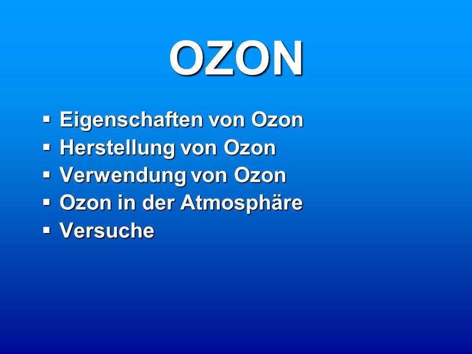 OZON EEEEigenschaften von Ozon HHHHerstellung von Ozon VVVVerwendung von Ozon OOOOzon in der Atmosphäre VVVVersuche