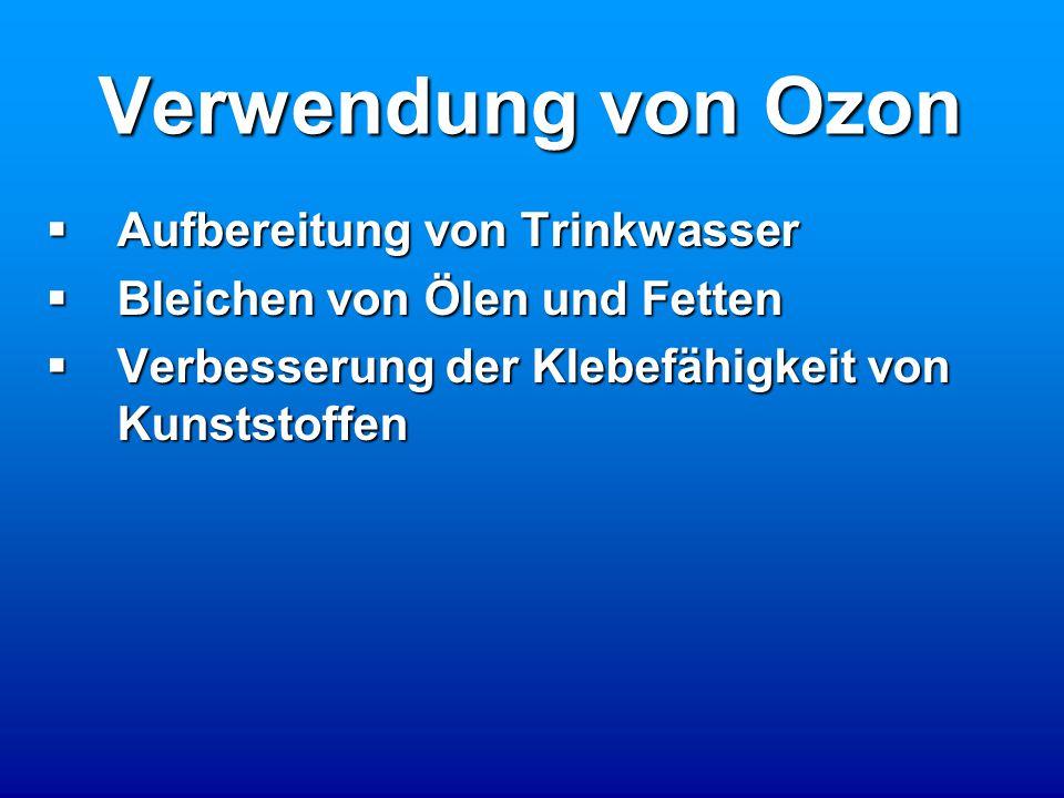 Verwendung von Ozon  Aufbereitung von Trinkwasser  Bleichen von Ölen und Fetten  Verbesserung der Klebefähigkeit von Kunststoffen