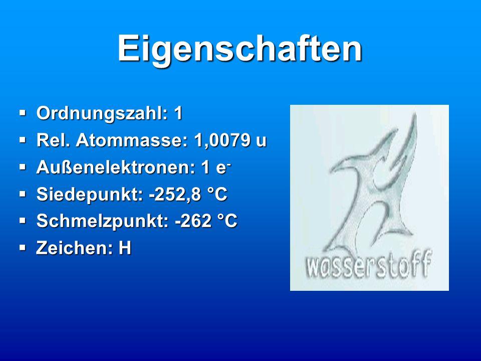 Eigenschaften  Ordnungszahl: 1  Rel. Atommasse: 1,0079 u  Außenelektronen: 1 e -  Siedepunkt: -252,8 °C  Schmelzpunkt: -262 °C  Zeichen: H