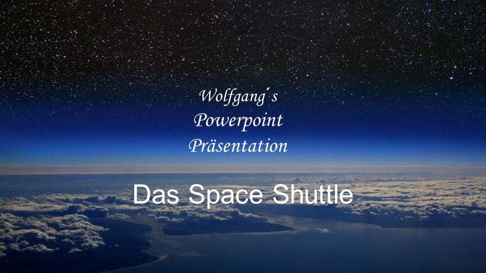 Das Space Shuttle Wolfgang´s Powerpoint Präsentation