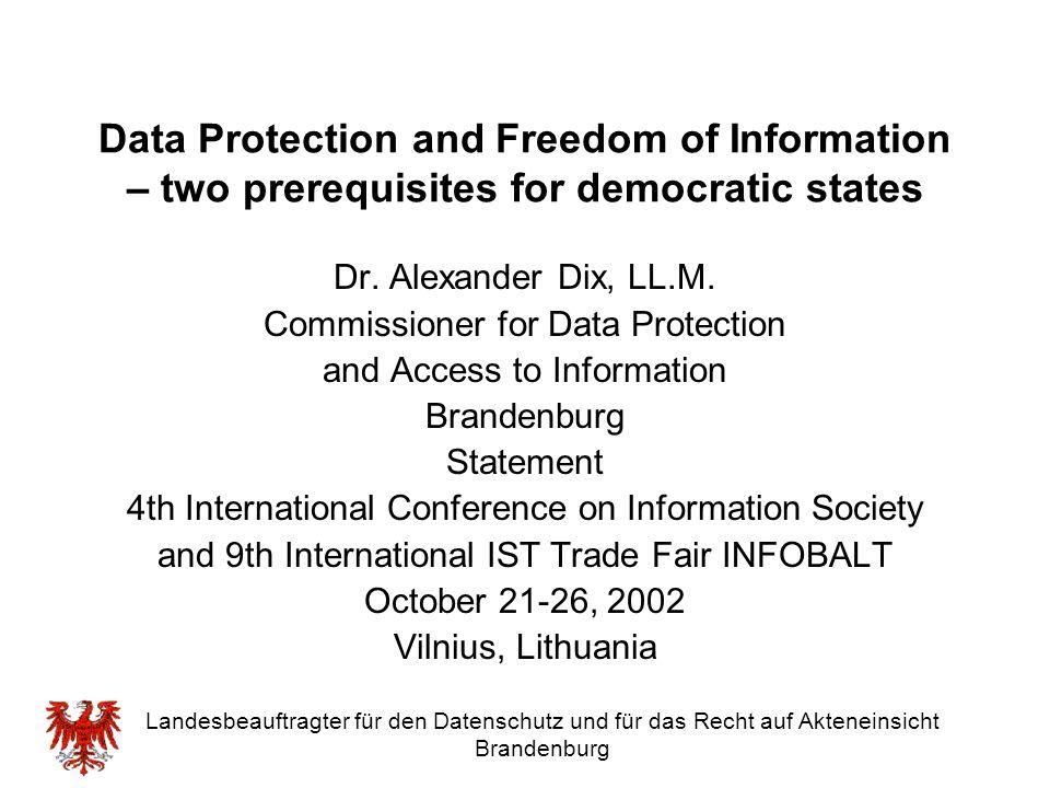 Landesbeauftragter für den Datenschutz und für das Recht auf Akteneinsicht Brandenburg Data Protection and Freedom of Information – two prerequisites
