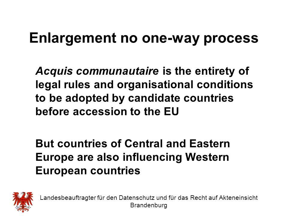 Landesbeauftragter für den Datenschutz und für das Recht auf Akteneinsicht Brandenburg Enlargement no one-way process Acquis communautaire is the enti