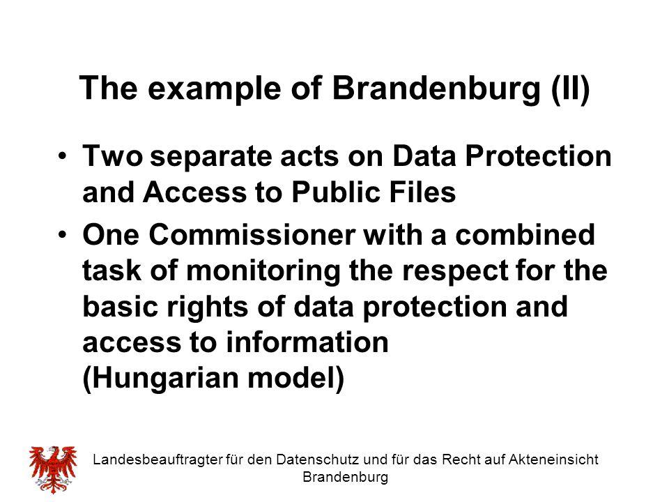 Landesbeauftragter für den Datenschutz und für das Recht auf Akteneinsicht Brandenburg The example of Brandenburg (II) Two separate acts on Data Prote