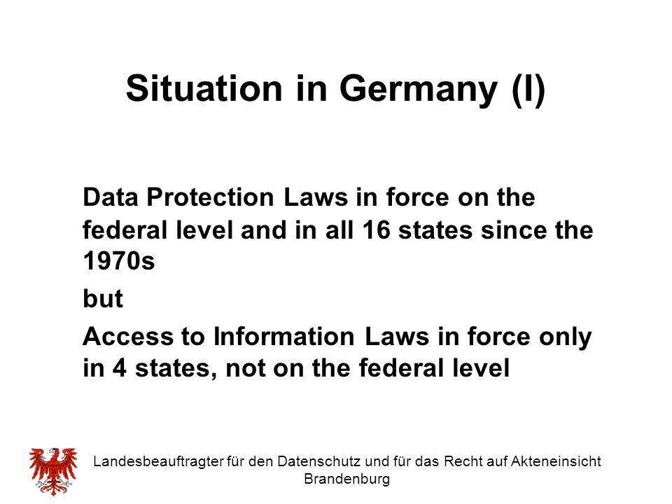 Landesbeauftragter für den Datenschutz und für das Recht auf Akteneinsicht Brandenburg Situation in Germany (I) Data Protection Laws in force on the f