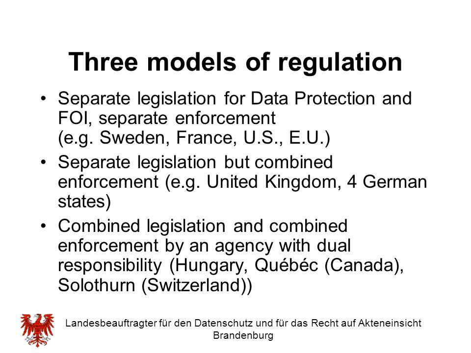 Landesbeauftragter für den Datenschutz und für das Recht auf Akteneinsicht Brandenburg Three models of regulation Separate legislation for Data Protec