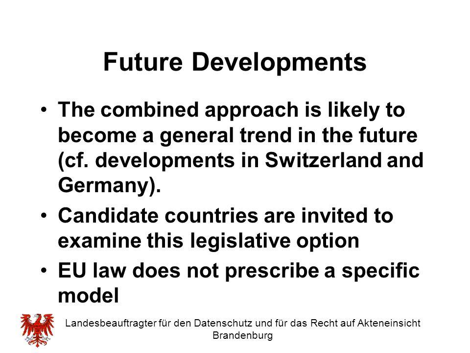 Landesbeauftragter für den Datenschutz und für das Recht auf Akteneinsicht Brandenburg Future Developments The combined approach is likely to become a