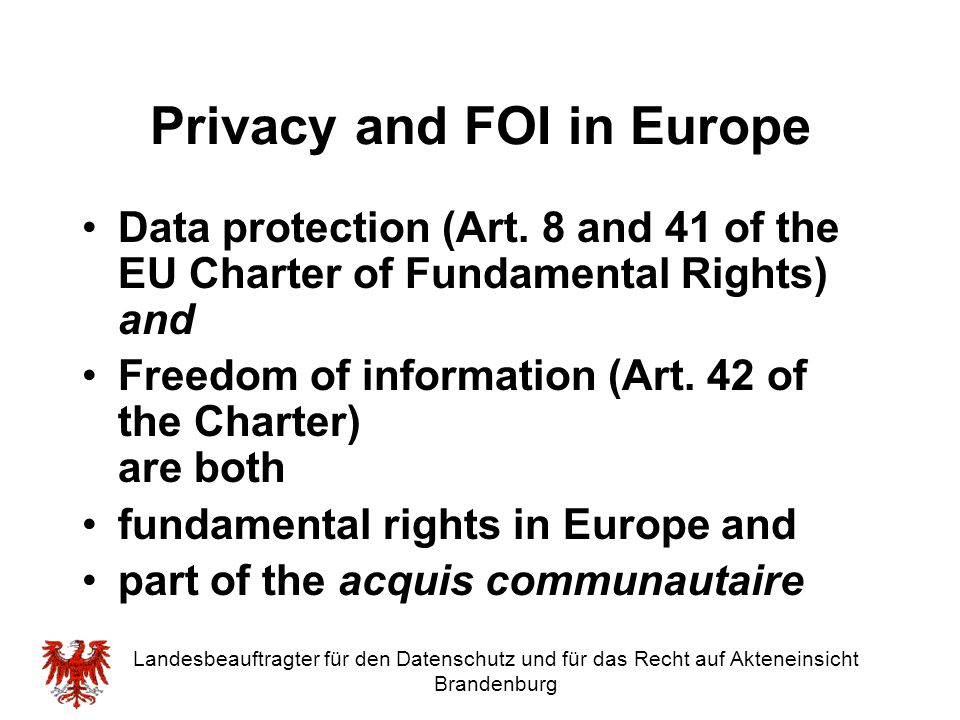 Landesbeauftragter für den Datenschutz und für das Recht auf Akteneinsicht Brandenburg The right to good administration Every person has the right to have his or her affairs handled impartially, fairly and within a reasonable time by the institutions and bodies of the Union.