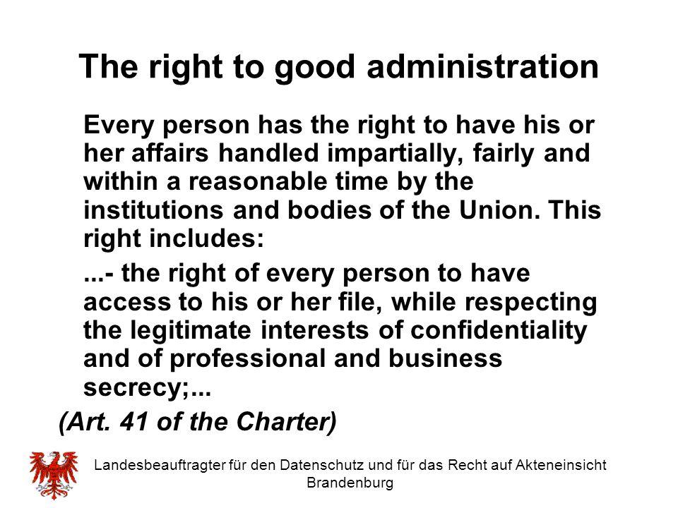 Landesbeauftragter für den Datenschutz und für das Recht auf Akteneinsicht Brandenburg The right to good administration Every person has the right to
