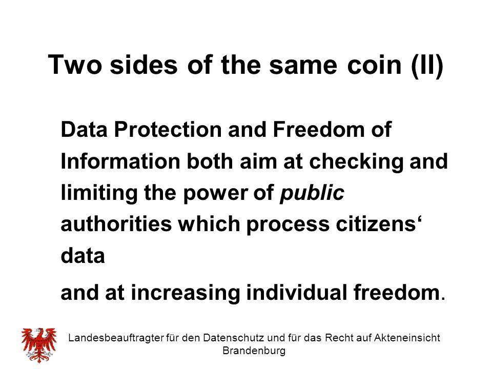 Landesbeauftragter für den Datenschutz und für das Recht auf Akteneinsicht Brandenburg Two sides of the same coin (II) Data Protection and Freedom of