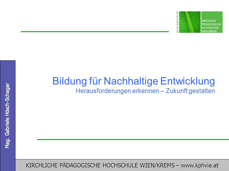 KIRCHLICHE PÄDAGOGISCHE HOCHSCHULE WIEN/KREMS – www.kphvie.at Mag. Gabriele Hösch-Schagar Bildung für Nachhaltige Entwicklung Herausforderungen erkenn