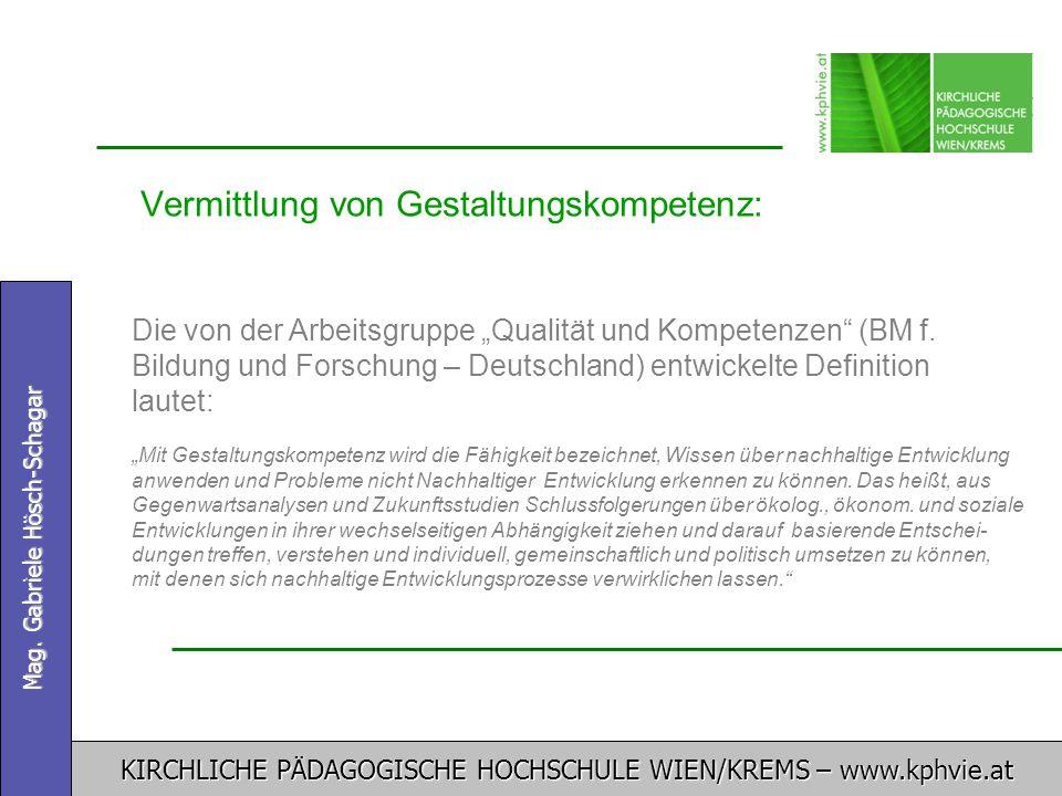 KIRCHLICHE PÄDAGOGISCHE HOCHSCHULE WIEN/KREMS – www.kphvie.at Mag. Gabriele Hösch-Schagar Vermittlung von Gestaltungskompetenz: Die von der Arbeitsgru