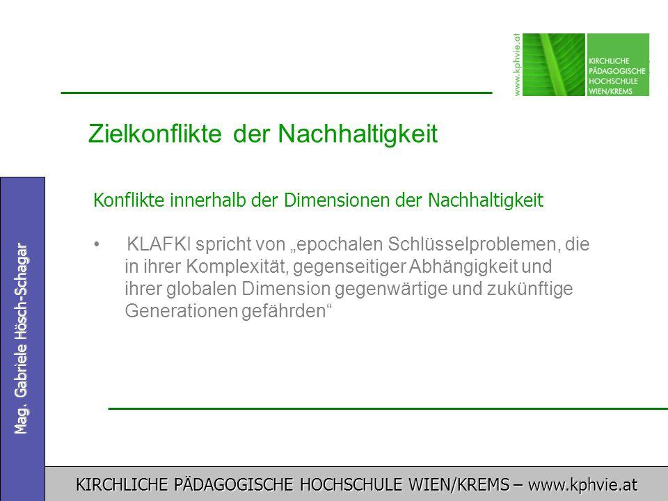 KIRCHLICHE PÄDAGOGISCHE HOCHSCHULE WIEN/KREMS – www.kphvie.at Mag. Gabriele Hösch-Schagar Zielkonflikte der Nachhaltigkeit Konflikte innerhalb der Dim