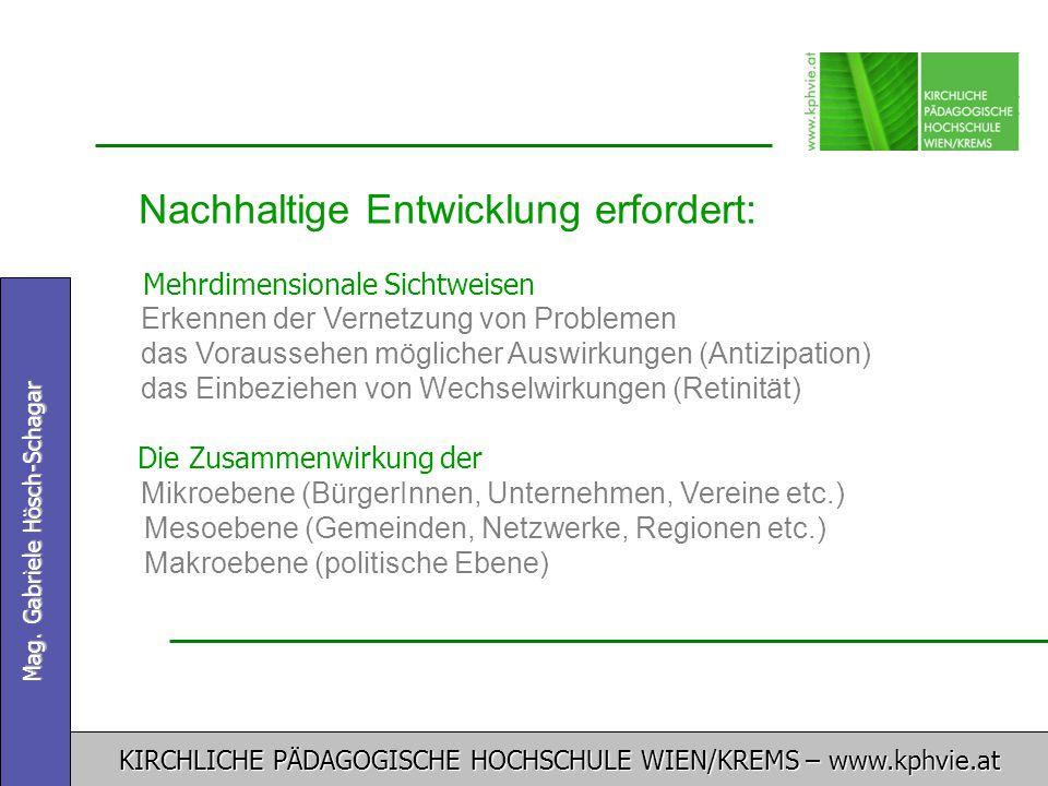 KIRCHLICHE PÄDAGOGISCHE HOCHSCHULE WIEN/KREMS – www.kphvie.at Mag. Gabriele Hösch-Schagar Nachhaltige Entwicklung erfordert: Mehrdimensionale Sichtwei