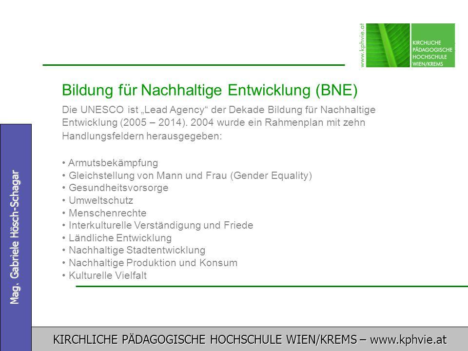 """KIRCHLICHE PÄDAGOGISCHE HOCHSCHULE WIEN/KREMS – www.kphvie.at Mag. Gabriele Hösch-Schagar Bildung für Nachhaltige Entwicklung (BNE) Die UNESCO ist """"Le"""
