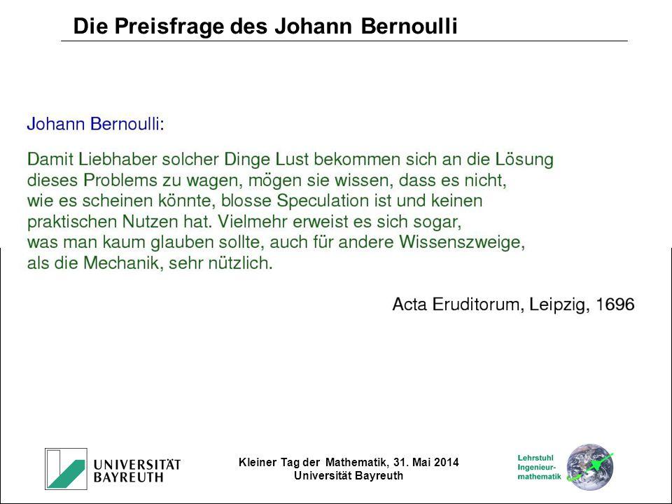 Kleiner Tag der Mathematik, 31. Mai 2014 Universität Bayreuth Die Preisfrage des Johann Bernoulli