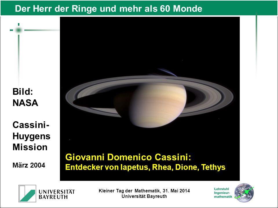 Kleiner Tag der Mathematik, 31. Mai 2014 Universität Bayreuth Bild: NASA Cassini- Huygens Mission März 2004 Der Herr der Ringe und mehr als 60 Monde G