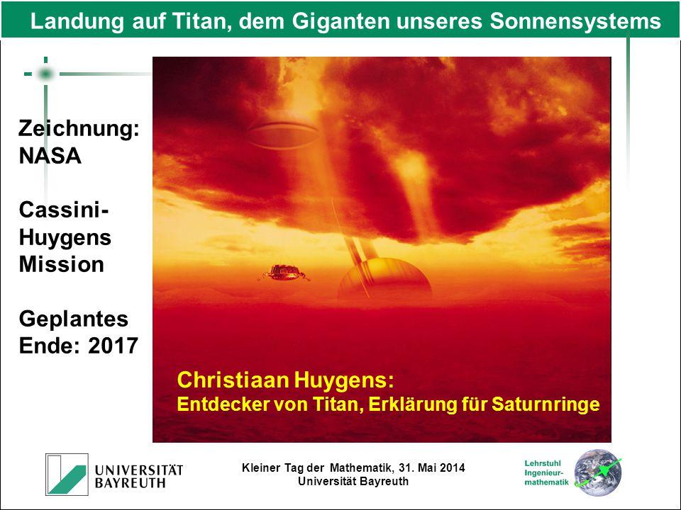 Kleiner Tag der Mathematik, 31. Mai 2014 Universität Bayreuth Zeichnung: NASA Cassini- Huygens Mission Geplantes Ende: 2017 Landung auf Titan, dem Gig