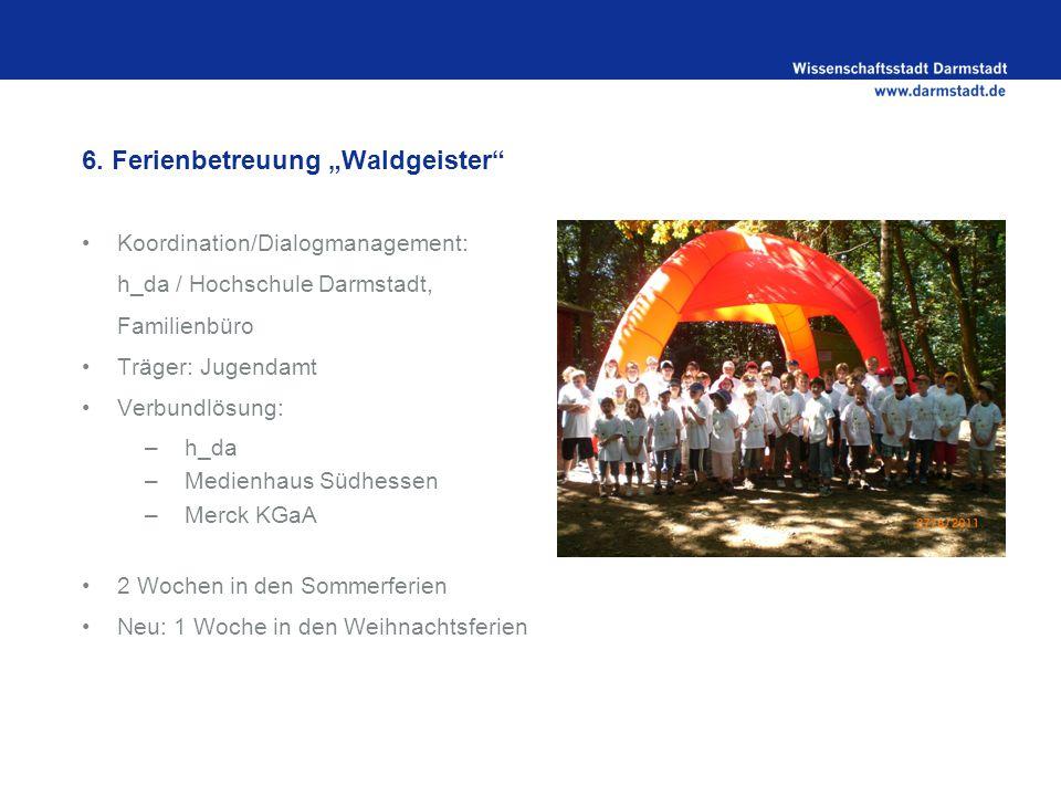 "6. Ferienbetreuung ""Waldgeister"" Koordination/Dialogmanagement: h_da / Hochschule Darmstadt, Familienbüro Träger: Jugendamt Verbundlösung: –h_da –Medi"
