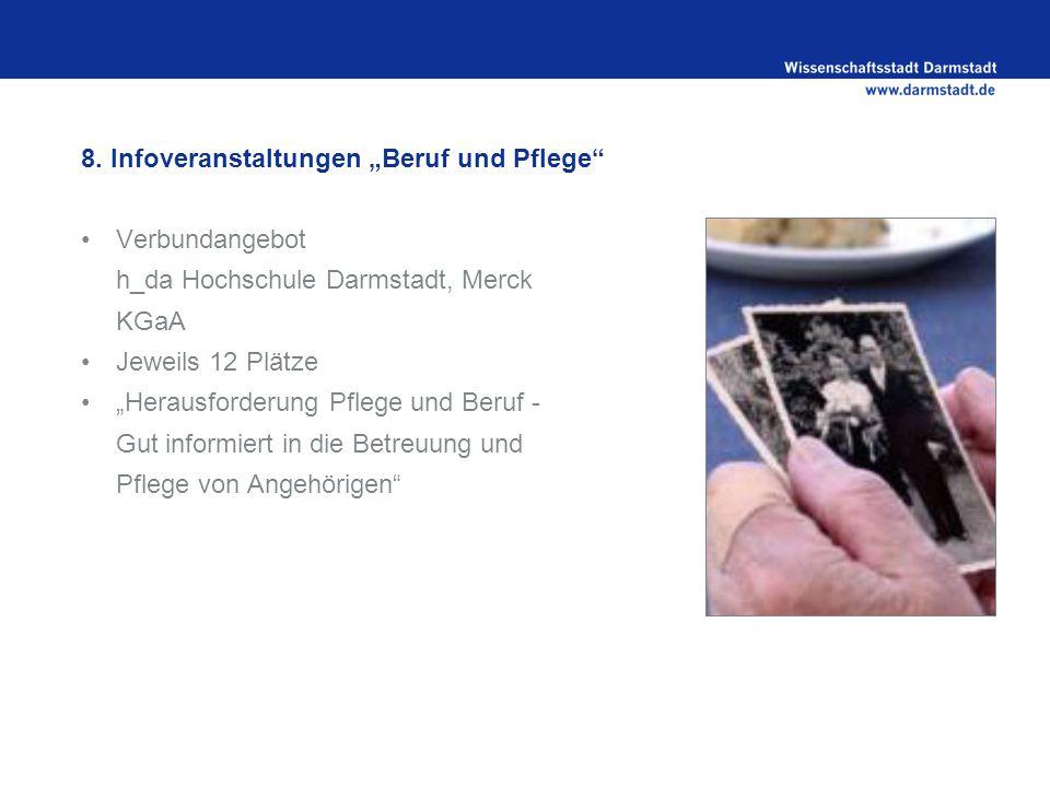"""8. Infoveranstaltungen """"Beruf und Pflege"""" Verbundangebot h_da Hochschule Darmstadt, Merck KGaA Jeweils 12 Plätze """"Herausforderung Pflege und Beruf - G"""