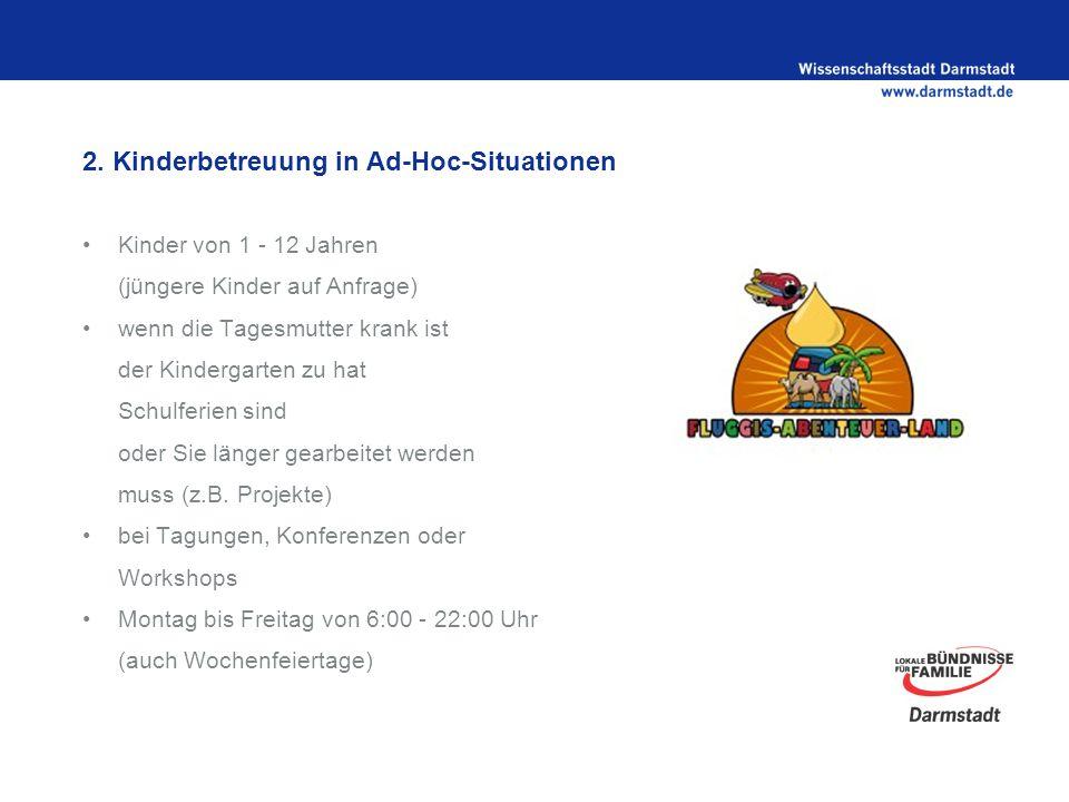2. Kinderbetreuung in Ad-Hoc-Situationen Kinder von 1 - 12 Jahren (jüngere Kinder auf Anfrage) wenn die Tagesmutter krank ist der Kindergarten zu hat
