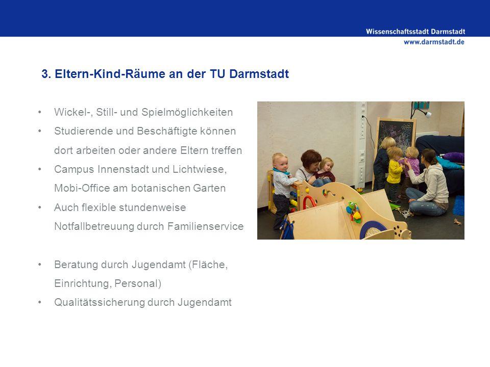 3. Eltern-Kind-Räume an der TU Darmstadt Wickel-, Still- und Spielmöglichkeiten Studierende und Beschäftigte können dort arbeiten oder andere Eltern t