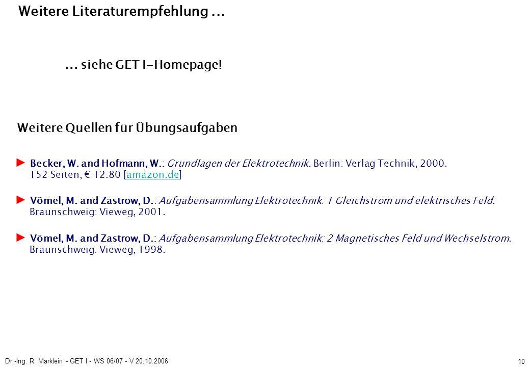 Dr.-Ing. R. Marklein - GET I - WS 06/07 - V 20.10.2006 10 Weitere Literaturempfehlung...
