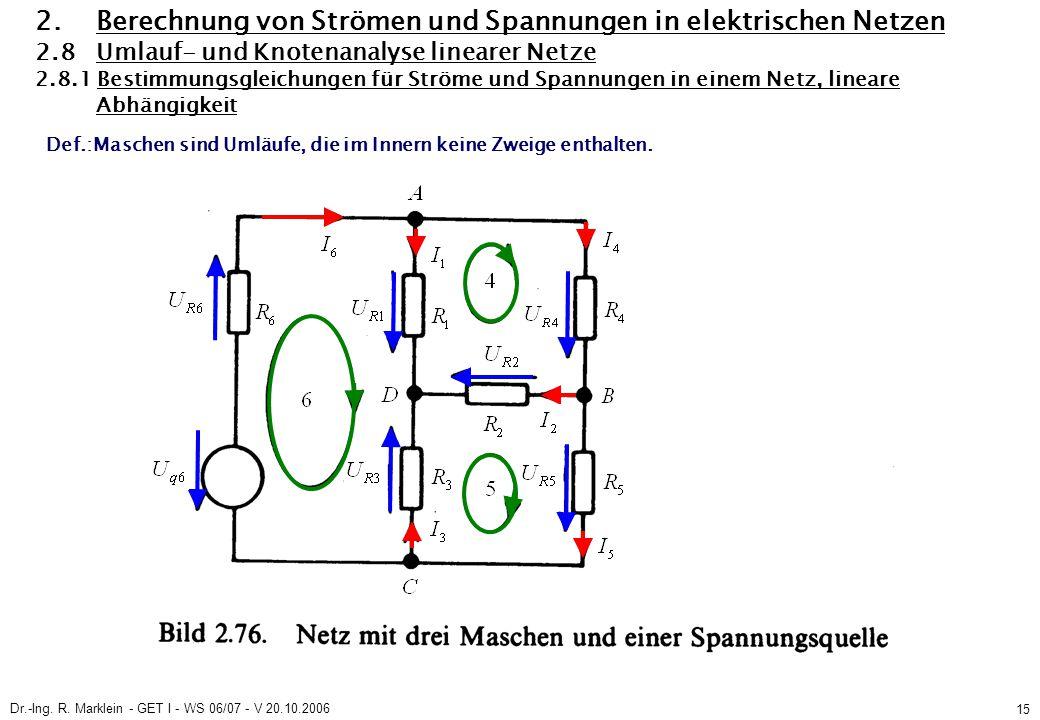 Dr.-Ing. R. Marklein - GET I - WS 06/07 - V 20.10.2006 15 2. Berechnung von Strömen und Spannungen in elektrischen Netzen 2.8 Umlauf- und Knotenanalys